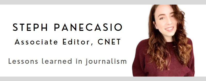 Steph Panecasio, Associate Editor at CNET on lessons learned in journalism